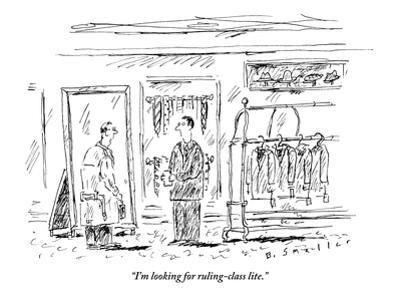 """""""I'm looking for ruling-class lite.""""  - New Yorker Cartoon"""