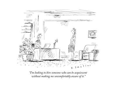 """""""I'm looking to hire someone who can be acquiescent without making me unco..."""" - New Yorker Cartoon"""