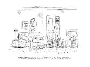"""""""I thought we agreed that the bedroom is a Trump-free zone."""" - New Yorker Cartoon by Barbara Smaller"""