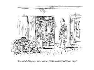 """""""I've decided to purge our material goods, starting with your crap."""" - New Yorker Cartoon by Barbara Smaller"""