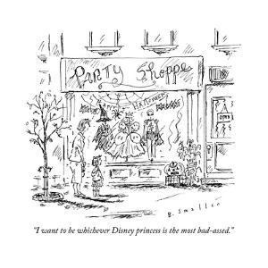 """""""I want to be whichever Disney princess is the most bad-assed."""" - New Yorker Cartoon by Barbara Smaller"""