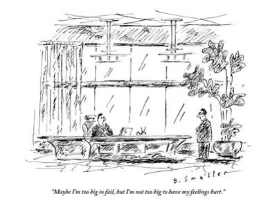 """Maybe I'm too big to fail, but I'm not too big to have my feelings hurt."" - New Yorker Cartoon"
