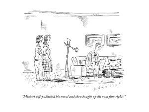 """""""Michael self-published his novel and then bought up his own film rights."""" - New Yorker Cartoon by Barbara Smaller"""
