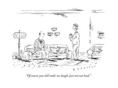 """""""Of course you still make me laugh, just not out loud."""" - New Yorker Cartoon"""