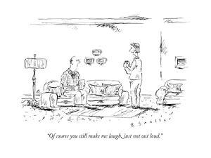 """""""Of course you still make me laugh, just not out loud."""" - New Yorker Cartoon by Barbara Smaller"""