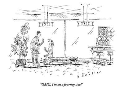 """""""OMG, I'm on a journey, too!"""" - New Yorker Cartoon"""