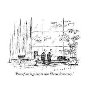 """""""Part of me is going to miss liberal democracy.""""  - New Yorker Cartoon by Barbara Smaller"""