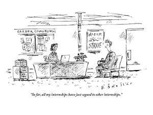 """""""So far, all my internships have just segued to other internships."""" - New Yorker Cartoon by Barbara Smaller"""