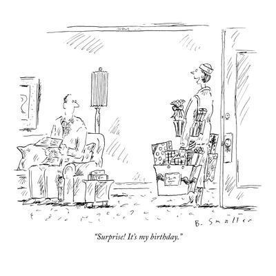 """Surprise! It's my birthday."" - New Yorker Cartoon"