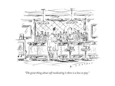 """""""The great thing about self-medicating is there is a low co-pay."""" - New Yorker Cartoon"""
