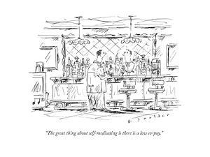 """""""The great thing about self-medicating is there is a low co-pay."""" - New Yorker Cartoon by Barbara Smaller"""