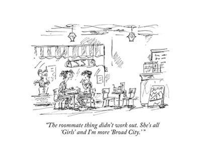 """""""The roommate thing didn't work out. She's all 'Girls' and I'm more 'Broad…"""" - New Yorker Cartoon"""