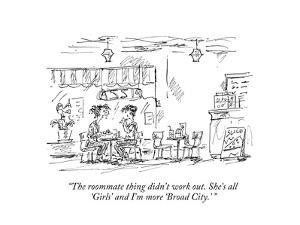 """The roommate thing didn't work out. She's all 'Girls' and I'm more 'Broad…"" - New Yorker Cartoon by Barbara Smaller"