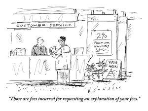 """""""Those are fees incurred for requesting an explanation of your fees."""" - New Yorker Cartoon by Barbara Smaller"""