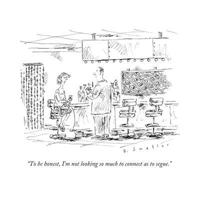 """""""To be honest, I'm not looking so much to connect as to segue."""" - New Yorker Cartoon"""