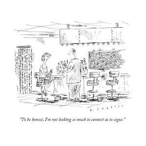 """""""To be honest, I'm not looking so much to connect as to segue."""" - New Yorker Cartoon by Barbara Smaller"""