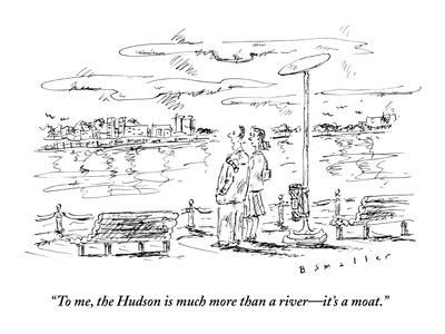 """""""To me, the Hudson is much more than a river?it's a moat."""" - New Yorker Cartoon"""