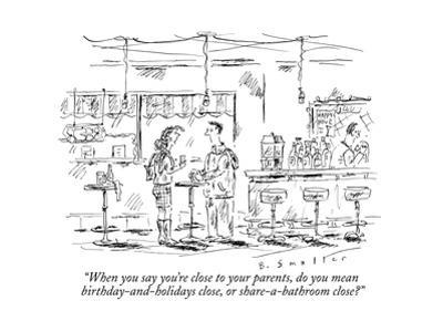 """""""When you say you're close to your parents, do you mean birthday-and-holid?"""" - New Yorker Cartoon"""