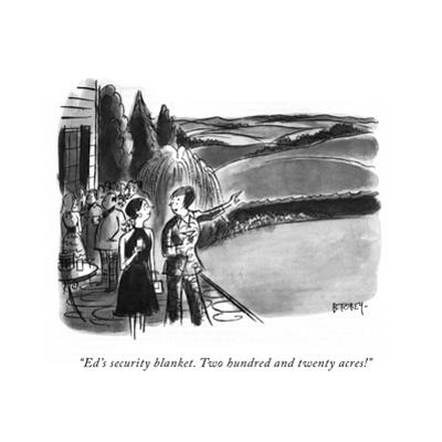 """Ed's security blanket. Two hundred and twenty acres!"" - New Yorker Cartoon"