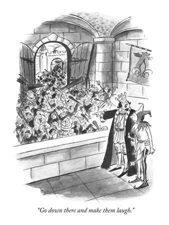 """Go down there and make them laugh."" - New Yorker Cartoon"