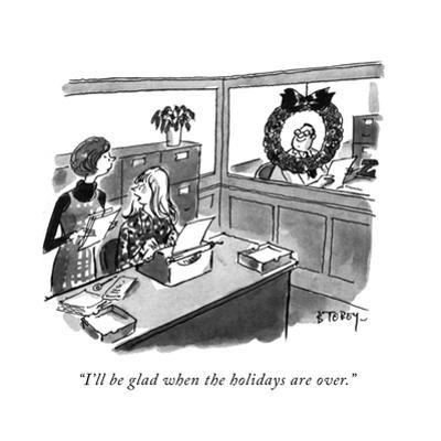 """I'll be glad when the holidays are over."" - New Yorker Cartoon"