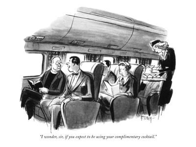 """I wonder, sir, if you expect to be using your complimentary cocktail."" - New Yorker Cartoon"