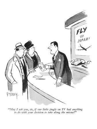 """May I ask you, sir, if our little jingle on TV had anything to do with yo…"" - New Yorker Cartoon"