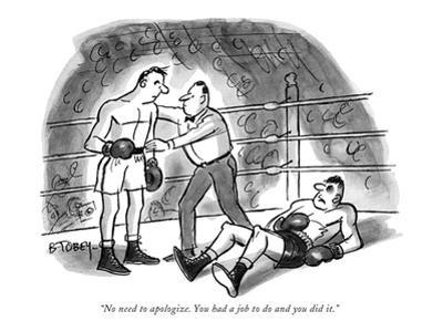 """No need to apologize. You had a job to do and you did it."" - New Yorker Cartoon"