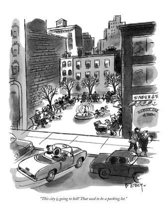 """This city is going to hell! That used to be a parking lot."" - New Yorker Cartoon"