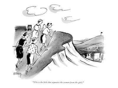 """This is the hole that separates the women from the girls."" - New Yorker Cartoon"