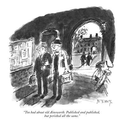 """Too bad about old Ainsworth. Published and published, but perished all th…"" - New Yorker Cartoon"