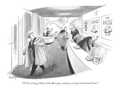"""Well, so long, fellows. I'm off to gay, carefree, exciting Stuyvesant Tow…"" - New Yorker Cartoon"