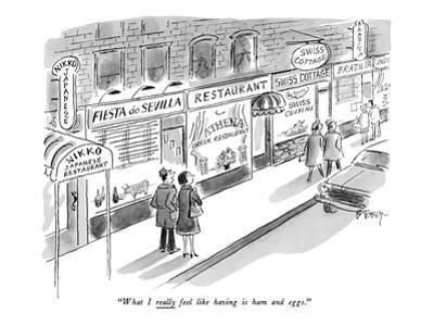 """What I really feel like having is ham and eggs."" - New Yorker Cartoon"