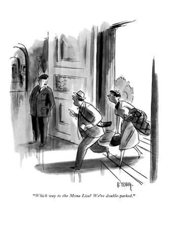 """Which way to the Mona Lisa? We're double-parked."" - New Yorker Cartoon"