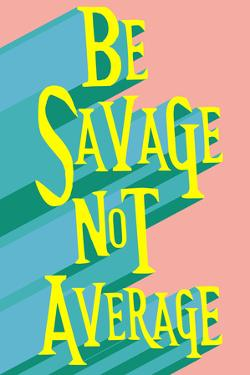 Be Savage Not Average