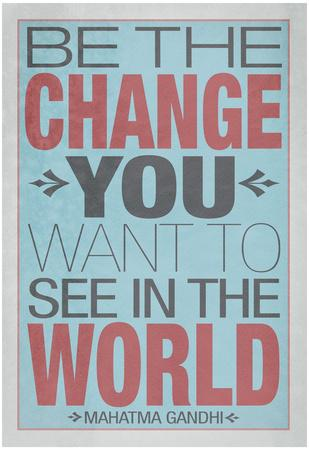 https://imgc.allpostersimages.com/img/posters/be-the-change-you-want-to-see-in-the-world_u-L-F5EBYU0.jpg?artPerspective=n