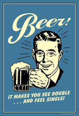 Beer Makes You See Double And Feel Single Funny Retro Poster