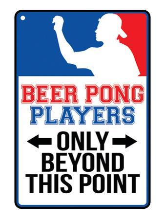 Beer Pong Players Only Beyond This Point Sign Poster