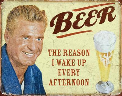 Beer The Reason I Get Up Every Afternoon