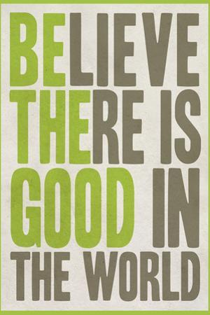 Believe There Is Good In The World Plastic Sign