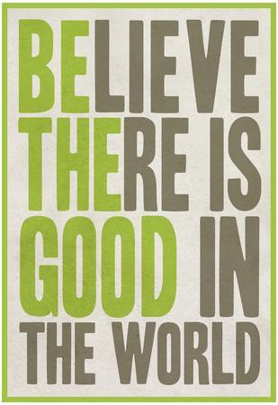 https://imgc.allpostersimages.com/img/posters/believe-there-is-good-in-the-world_u-L-F5FE1Q0.jpg?p=0
