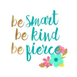 Be Smart Be Kind Be Fierce by Bella Dos Santos