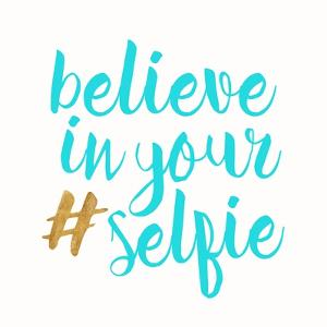 Believe in Your Selfie by Bella Dos Santos