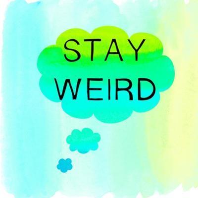 Stay Weird by Bella Dos Santos