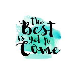 The Best Is Yet to Come by Bella Dos Santos