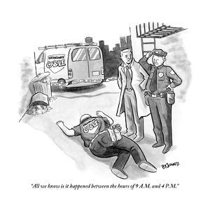 """""""All we know is it happened between the hours of 9 A.M. and 4 P.M."""" - New Yorker Cartoon by Benjamin Schwartz"""