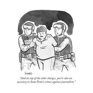 """""""And on top of the other charges, you're also an accessory to Sean Penn's …"""" - Cartoon by Benjamin Schwartz"""