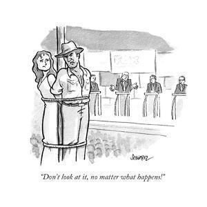"""""""Don't look at it, no matter what happens!"""" - Cartoon by Benjamin Schwartz"""