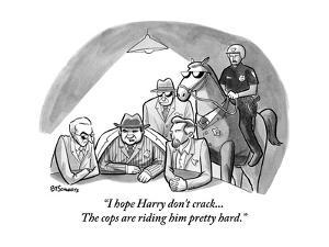 """I hope Harry don't crack...The cops are riding him pretty hard."" - New Yorker Cartoon by Benjamin Schwartz"