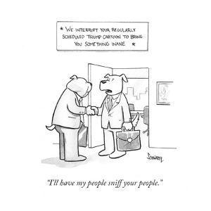 """I'll have my people sniff your people."" - Cartoon by Benjamin Schwartz"